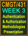 CMGT/431 Authentication and Authorization Methodologies Presentation