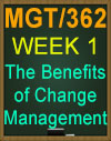 MGT/362 Week 1 The Benefits of Change Management