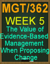 MGT/362 The Value of Evidence-Based Management When Proposing Change