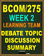 BCOM/275 LEARNING TEAM DEBATE TOPIC SUMMARY