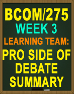 BCOM/275 LEARNING TEAM PRO SIDE OF DEBATE SUMMARY BCOM275