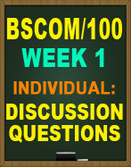 BSCOM/100 WEEK 1 DISCUSSION QUESTIONS