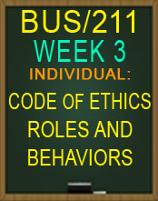 BUS/211 WEEK 3 CODE OF ETHICS, ROLES AND BEHAVIORS 2015 NEW TUTORIAL