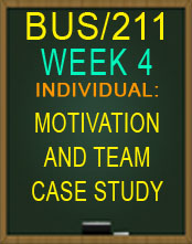 BUS/211 MOTIVATION AND TEAM CASE STUDY 2015 NEW TUTORIAL BUS211 BUS/211 2015