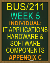 BUS/211 IT APPLICATIONS HARDWARE AND SOFTWARE COMPONENTS APPENDIX C NEW 2015 TUTORIAL