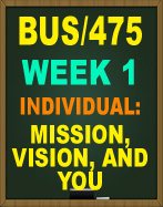 BUS/475 WEEK 1 MISSION, VISION, AND YOU
