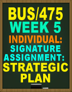 BUS/475 WEEK 5 Signature Assignment: Strategic Plan: Implementation Plan, Strategic