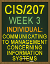 CIS/207 Week 3 Communicating to Management Concerning Information Systems