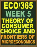 ECO/365 Week 5, ECO/365 Theory of Consumer Choice and Frontiers of Microeconomics