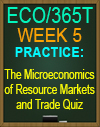 ECO/365T The Microeconomics of Resource Markets and Trade Quiz
