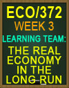 ECO/372 WEEK 3 The Real Economy in the Long Run 2018