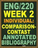 ENG/220 WEEK 2 COMPARISON-CONTRAST ANNOTATED BIBLIOGRAPHY