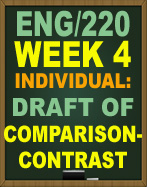 ENG/220 WEEK 4 DRAFT OF COMPARISON-CONTRAST ESSAY