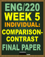ENG/220 WEEK 5 COMPARISON-CONTRAST ESSAY FINAL PAPER Revise and finalize the rough draft of the 1,050- to 1,400-word paper you worked on in Week 4 by making corrections from your instructor and any other edits you think appropriate. Ensure that you have included the following: