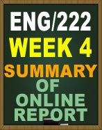 ENG222 WEEK 4 SUMMARY OF ONLINE REPORT ENG222 UOP WEEK 4