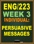 ENG/223 WEEK 3 PERSUASIVE MESSAGES