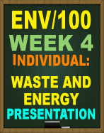 ENV/100 Week 4 Develop a 7- to 10-slide Microsoft PowerPoint presentation with speaker notes in which you evaluate the effects of waste products and fossil fuels on the environment. Include the following items: