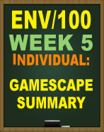 ENV/100 Week 5 Environmental Resources Worksheet and ENV100 Gamescape Summary 2017
