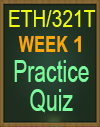 ETH/321T WEEK 1 PRACTICE QUIZ NEW