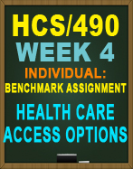 HCS/490 WEEK 4 Benchmark Assignment—Health Care Access Options