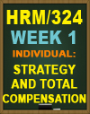 HRM/324 Week 1 Strategy and Total Compensation