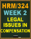 HRM/324 Week 2 Legal Issues in Compensation