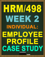 HRM/498 EMPLOYEE PROFILE CASE STUDY