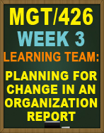 MGT/426 PLANNING FOR CHANGE IN AN ORGANIZATION REPORT