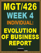 MGT/426 WEEK 4 EVOLUTION OF A BUSINESS REPORT