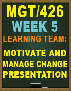 MGT/426 MOTIVATE AND MANAGE CHANGE PRESENTATION