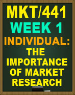MKT/441 The Importance of Market Research