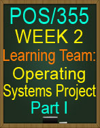 POS/355 Week 2 Operating Systems Project Part I