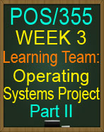 POS/355 Week 3 Learning Team: Operating Systems Project Part II