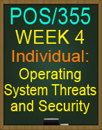 POS/355 Week 4 Operating System Threats and Security