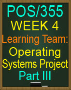 POS/355 Week 4 Learning Team: Operating Systems Project Part III