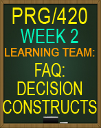 PRG/420 Learning Team: FAQ: Decision Constructs