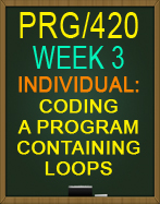 PRG/420 Coding a Program Containing Loops