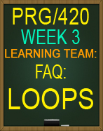 PRG/420 Learning Team: FAQ: Loops
