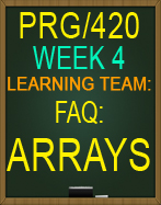 PRG/420 Learning Team: FAQ: Arrays