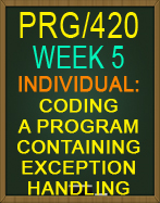 PRG/420 Coding a Program Containing Exception Handling