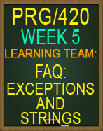 PRG/420 Learning Team: FAQ: Exceptions and Strings