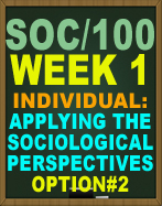 SOC/100 Applying the Sociological Perspectives