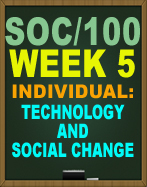 SOC/100 Week 5 Technology and Social Change