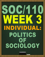 SOC/110 WEEK 3 POLITICS OF SOCIOLOGY