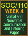 SOC/110 WEEK 4 VERBAL AND NONVERBAL COMMUNICATION AND LISTENING SKILLS
