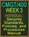 CMGT400 WEEK 3 Security Standards, Policies, and Procedures Manual