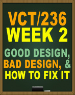VCT236 WEEK 1 GOOD DESIGN BAD DESIGN AND HOW TO FIX IT